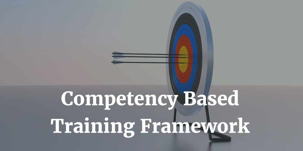 Competency based training framework